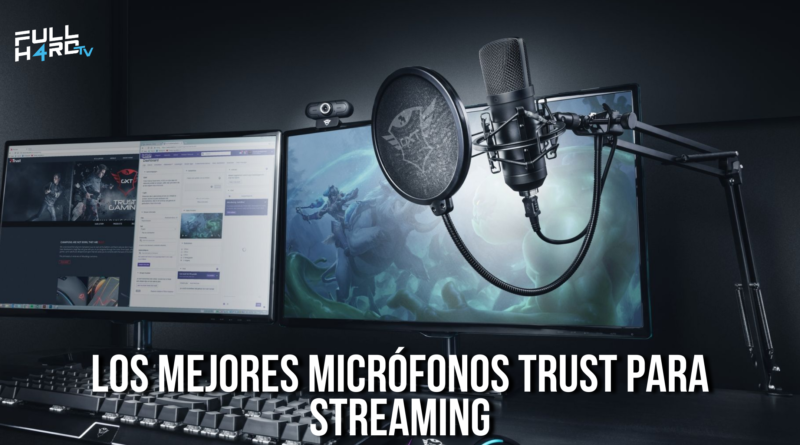 mejores micrófonos trust para streaming